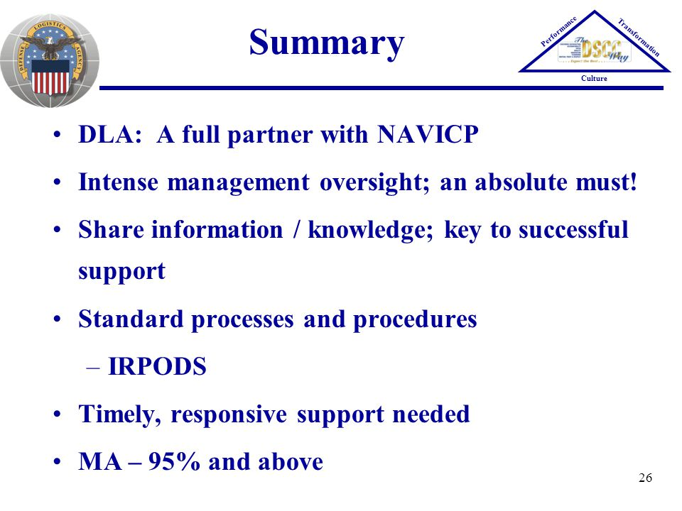26 Summary DLA: A full partner with NAVICP Intense management oversight; an absolute must! Share information / knowledge; key to successful support St