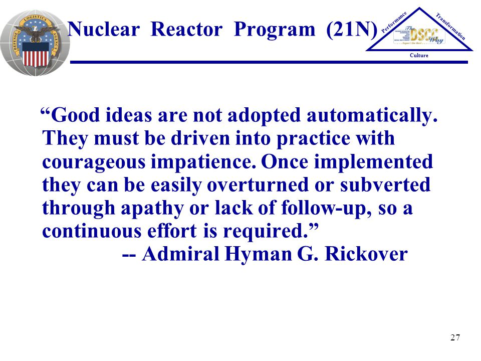 27 Good ideas are not adopted automatically. They must be driven into practice with courageous impatience. Once implemented they can be easily overtur