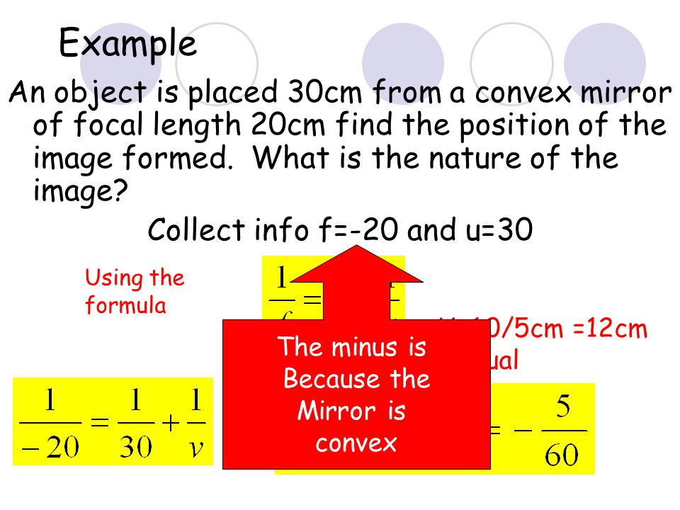 Example An object is placed 20cm from a concave mirror of focal length 30cm find the position of the image formed. What is the nature of the image? Co