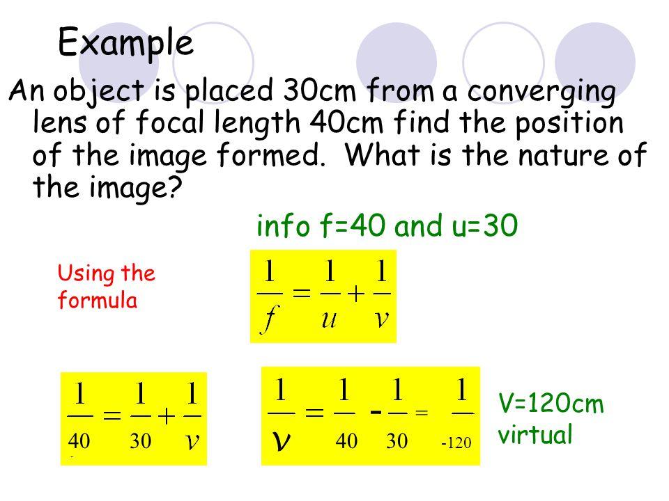 Calculations Use the formulau v f=focal length u=object distance v=image distance 2F F F 2F2F