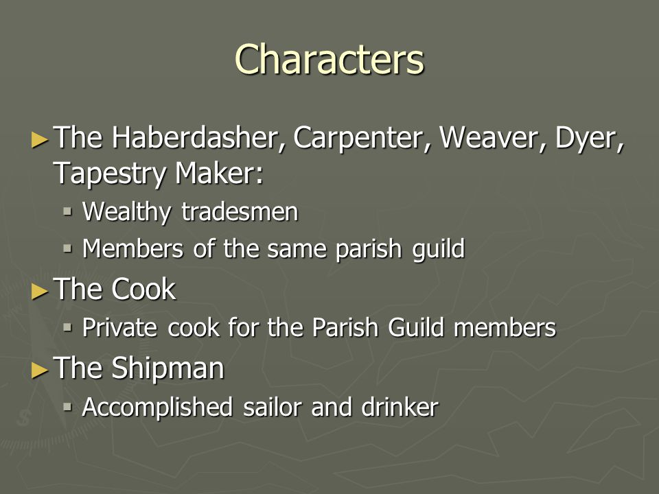 Characters The Haberdasher, Carpenter, Weaver, Dyer, Tapestry Maker: The Haberdasher, Carpenter, Weaver, Dyer, Tapestry Maker: Wealthy tradesmen Wealt