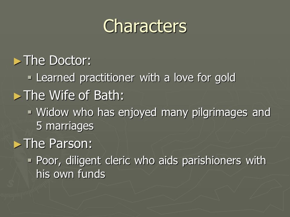 Characters The Doctor: The Doctor: Learned practitioner with a love for gold Learned practitioner with a love for gold The Wife of Bath: The Wife of B