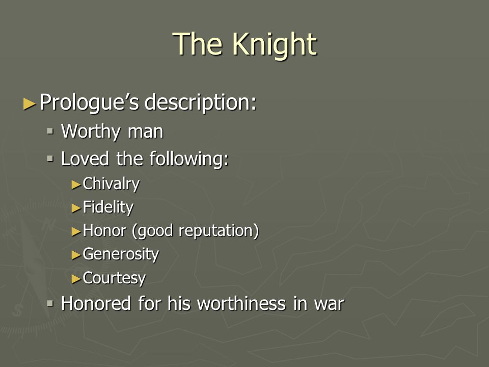 The Knight Prologues description: Prologues description: Worthy man Worthy man Loved the following: Loved the following: Chivalry Chivalry Fidelity Fi