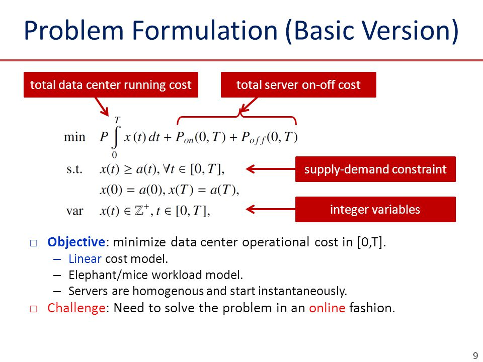 Problem Formulation (Basic Version) Objective: minimize data center operational cost in [0,T]. – Linear cost model. – Elephant/mice workload model. –