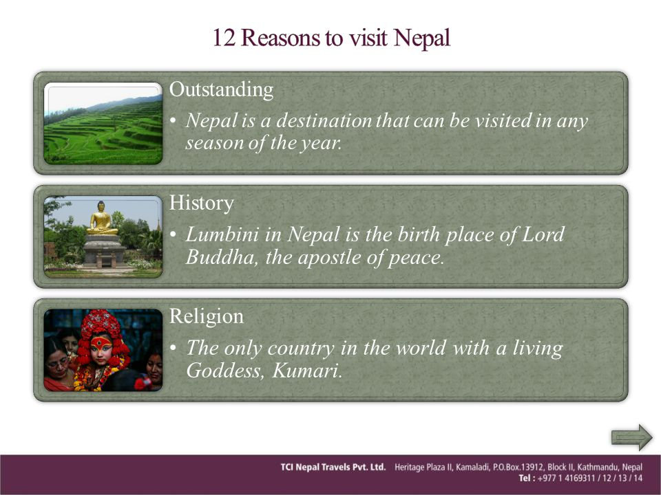 Outstanding Nepal is a destination that can be visited in any season of the year. History Lumbini in Nepal is the birth place of Lord Buddha, the apos