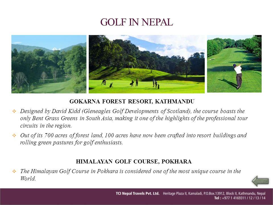 GOKARNA FOREST RESORT, KATHMANDU Designed by David Kidd (Gleneagles Golf Developments of Scotland), the course boasts the only Bent Grass Greens in So