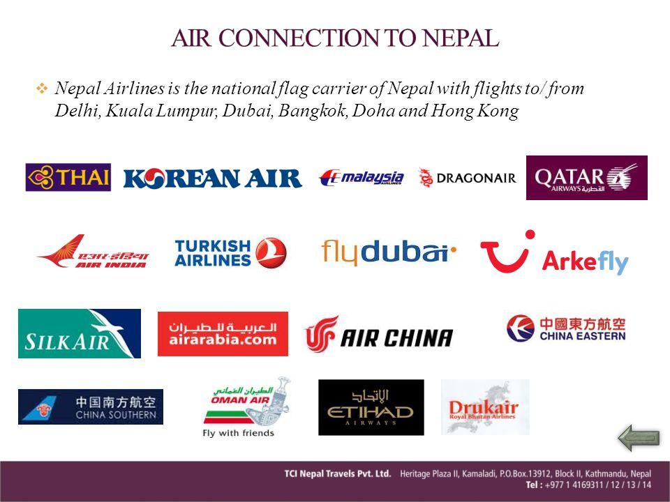 Nepal Airlines is the national flag carrier of Nepal with flights to/ from Delhi, Kuala Lumpur, Dubai, Bangkok, Doha and Hong Kong