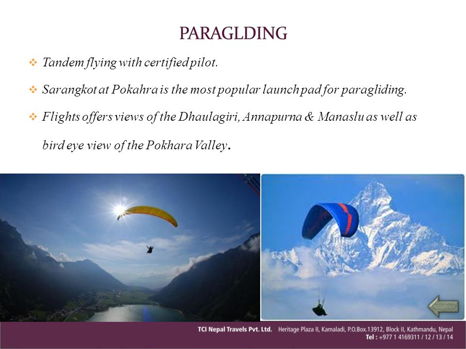 Tandem flying with certified pilot. Sarangkot at Pokahra is the most popular launch pad for paragliding. Flights offers views of the Dhaulagiri, Annap