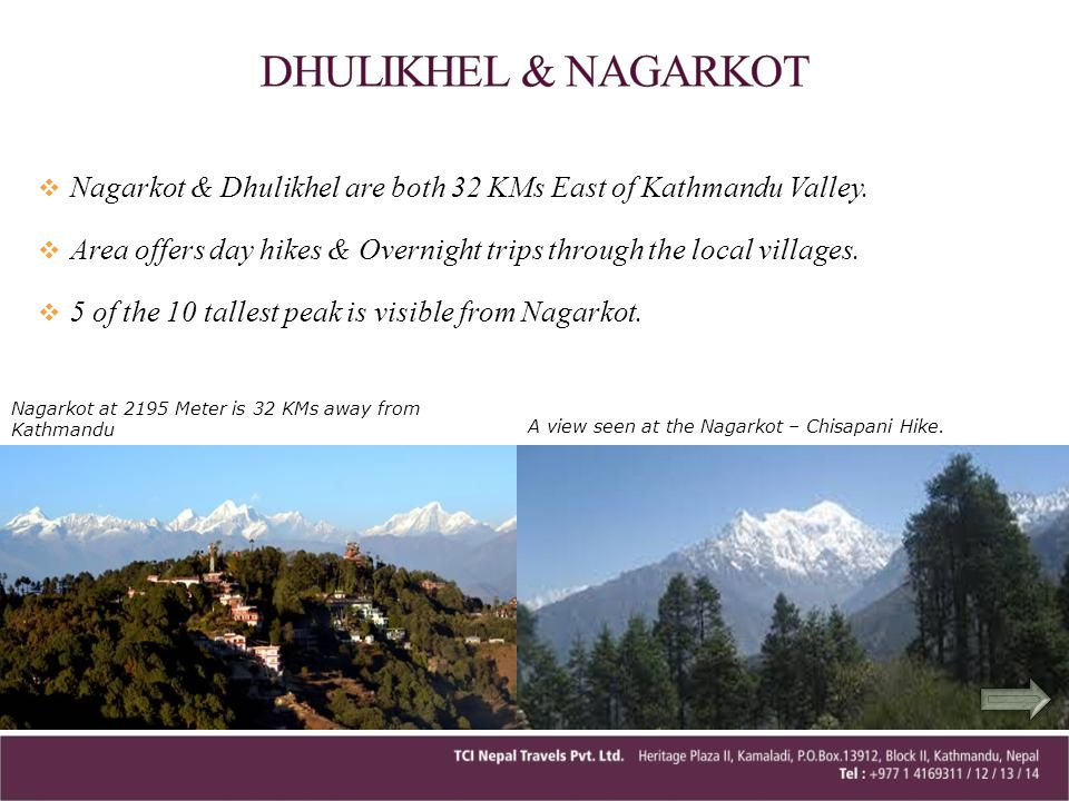 Nagarkot & Dhulikhel are both 32 KMs East of Kathmandu Valley. Area offers day hikes & Overnight trips through the local villages. 5 of the 10 tallest