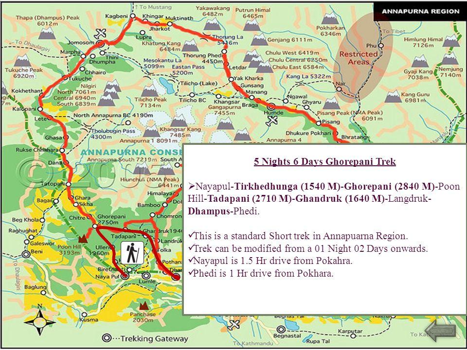 5 Nights 6 Days Ghorepani Trek Nayapul-Tirkhedhunga (1540 M)-Ghorepani (2840 M)-Poon Hill-Tadapani (2710 M)-Ghandruk (1640 M)-Langdruk- Dhampus-Phedi.
