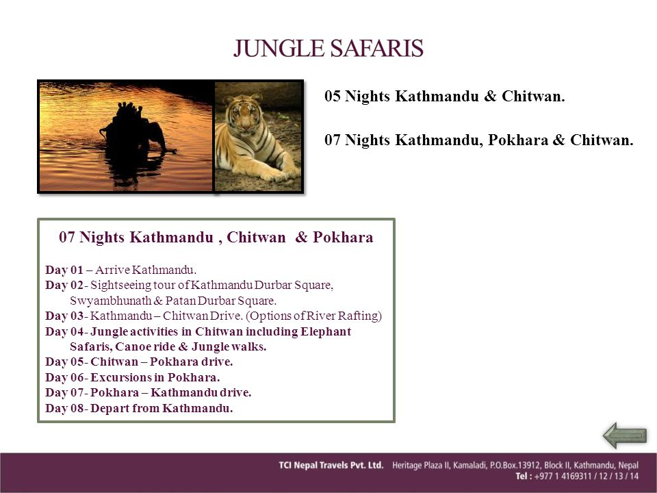 05 Nights Kathmandu & Chitwan Day 01 – Arrive Kathmandu. Day 02- Sightseeing tour of Kathmandu Durbar Square, Swyambhunath & Patan Durbar Square. Day