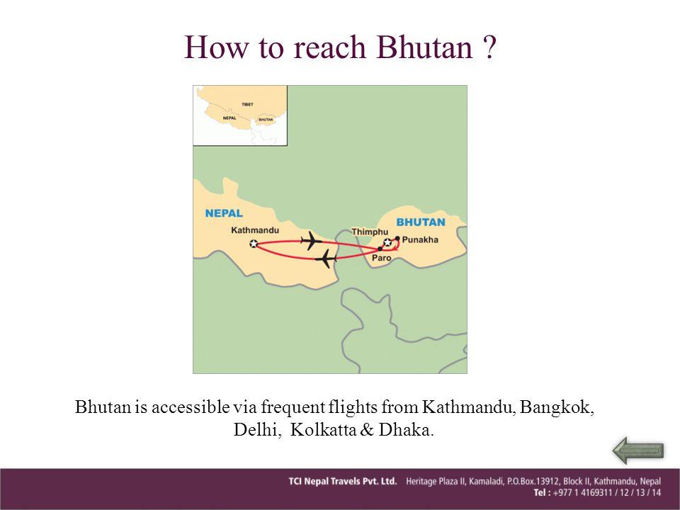 Bhutan is accessible via frequent flights from Kathmandu, Bangkok, Delhi, Kolkatta & Dhaka. How to reach Bhutan ?