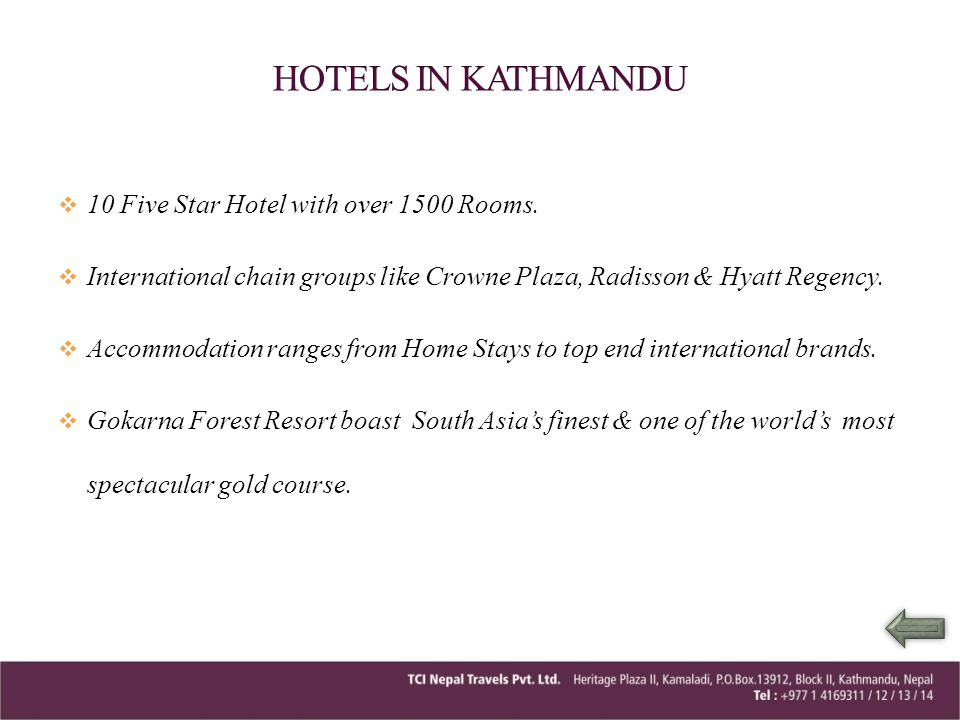 A number of deluxe hotels, resorts are located in Pokhara.