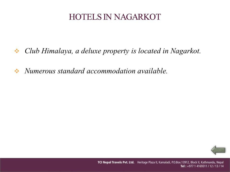 Club Himalaya, a deluxe property is located in Nagarkot. Numerous standard accommodation available.