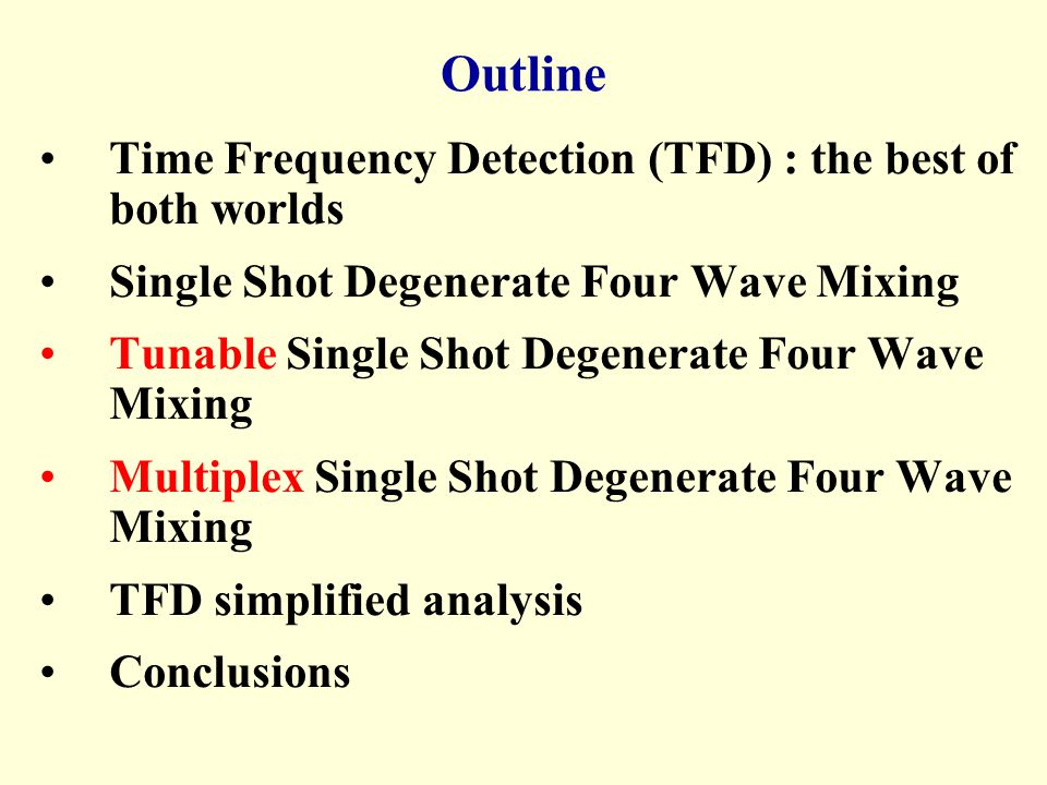 Time Frequency Detection (TFD) : the best of both worlds Single Shot Degenerate Four Wave Mixing Tunable Single Shot Degenerate Four Wave Mixing Multi