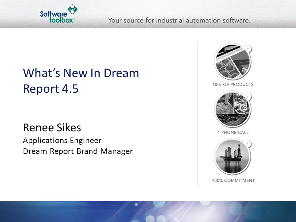 Whats New In Dream Report 4.5 Renee Sikes Applications Engineer Dream Report Brand Manager