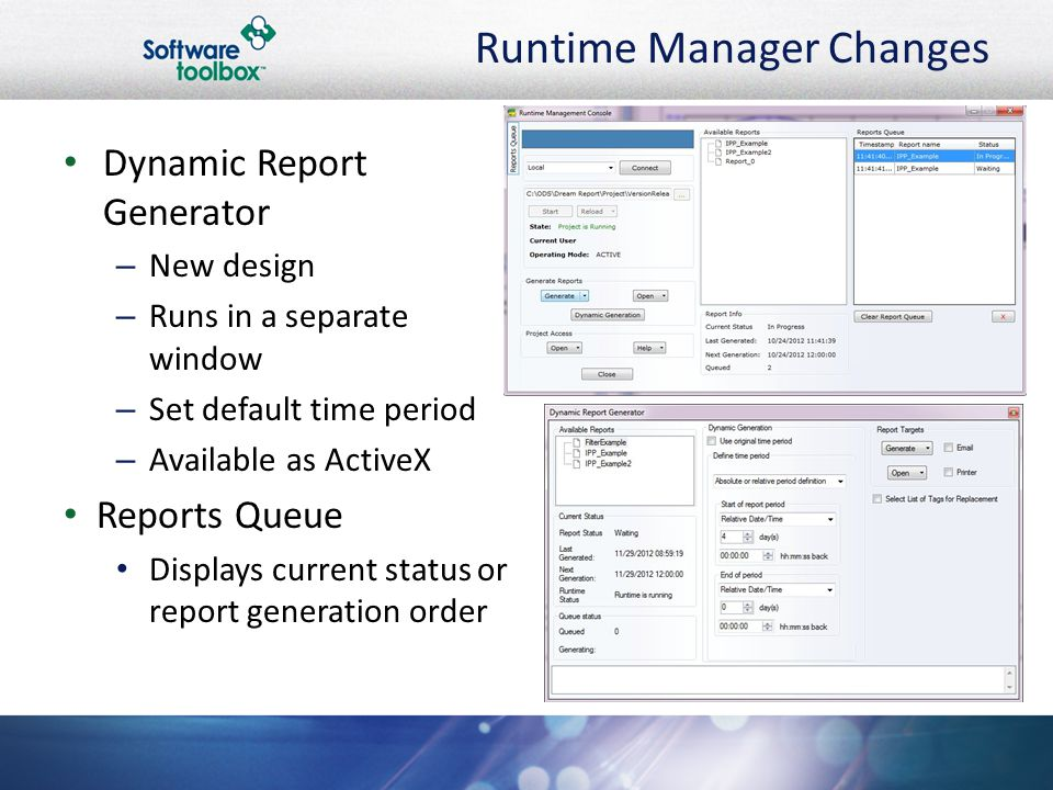 Runtime Manager Changes Dynamic Report Generator – New design – Runs in a separate window – Set default time period – Available as ActiveX Reports Queue Displays current status or report generation order