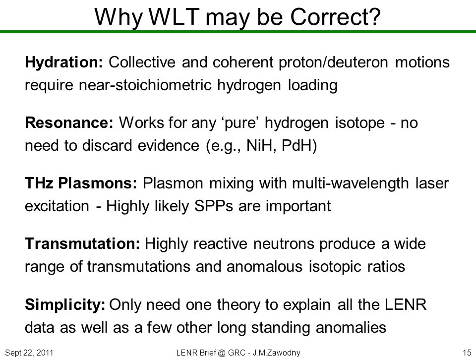 Sept 22, 2011LENR Brief @ GRC - J.M.Zawodny15 Why WLT may be Correct.