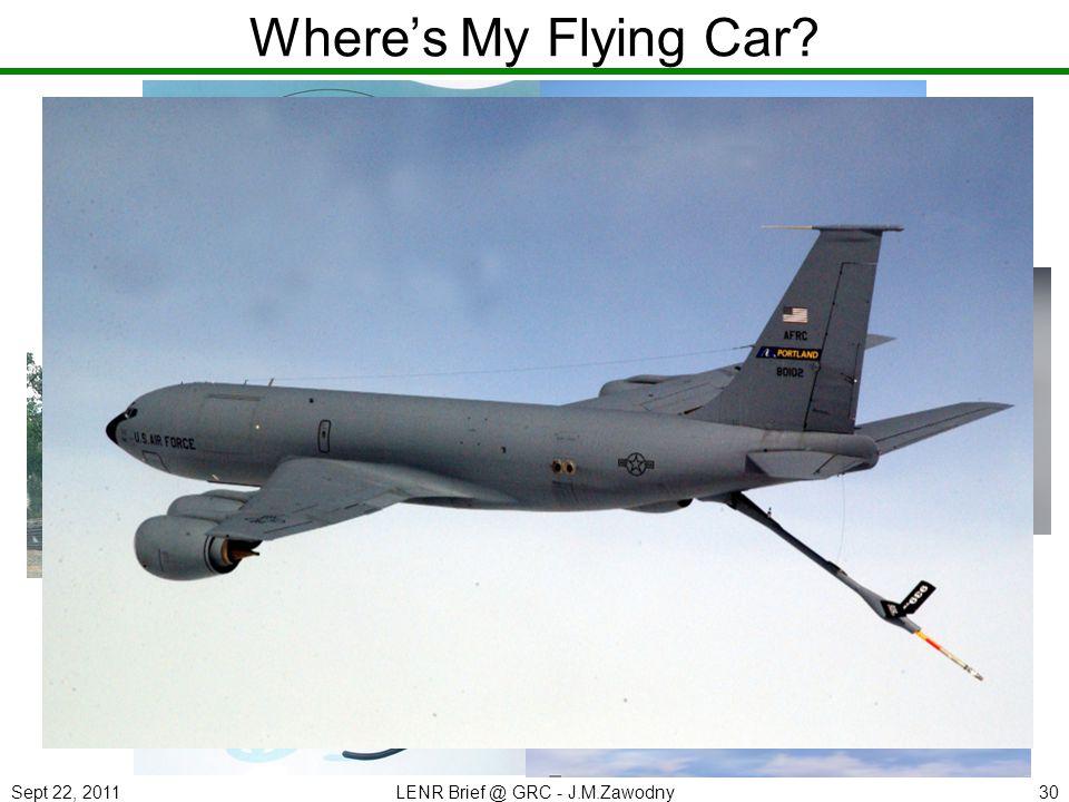 Sept 22, 2011LENR Brief @ GRC - J.M.Zawodny30 Wheres My Flying Car?