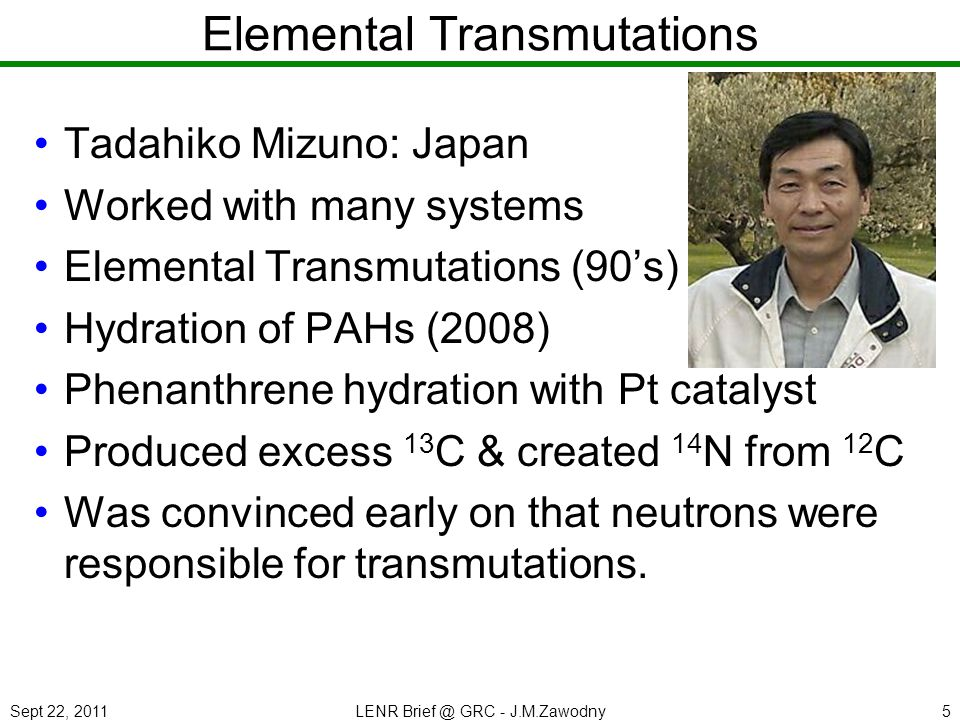 Sept 22, 2011LENR Brief @ GRC - J.M.Zawodny16 Experimental Implications LENR experiments employing electrochemical cells are basically uncontrolled experiments IF the right pattern of dendrites/textures occurs, it is a random occurrence - almost pure luck This is why replication is so sporadic, why some experiments take so long before they become active, and why some never do Need to design, fabricate, and maintain the surface texture and/or grains - not rely on chance MeV/He not a unique, let alone important, metric