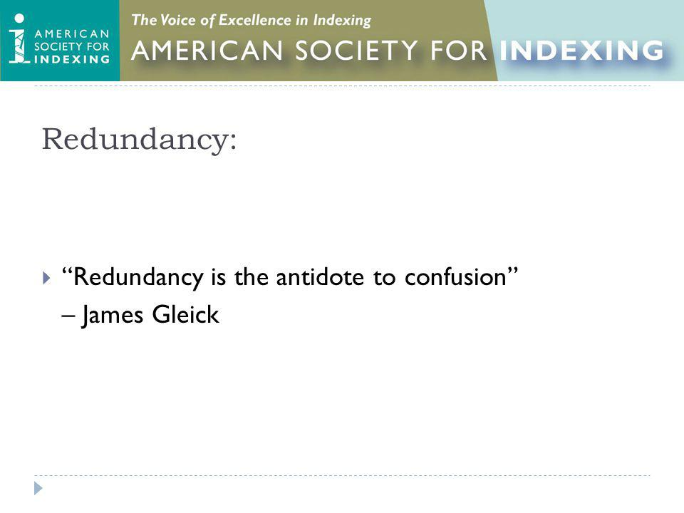 Redundancy: Redundancy is the antidote to confusion – James Gleick