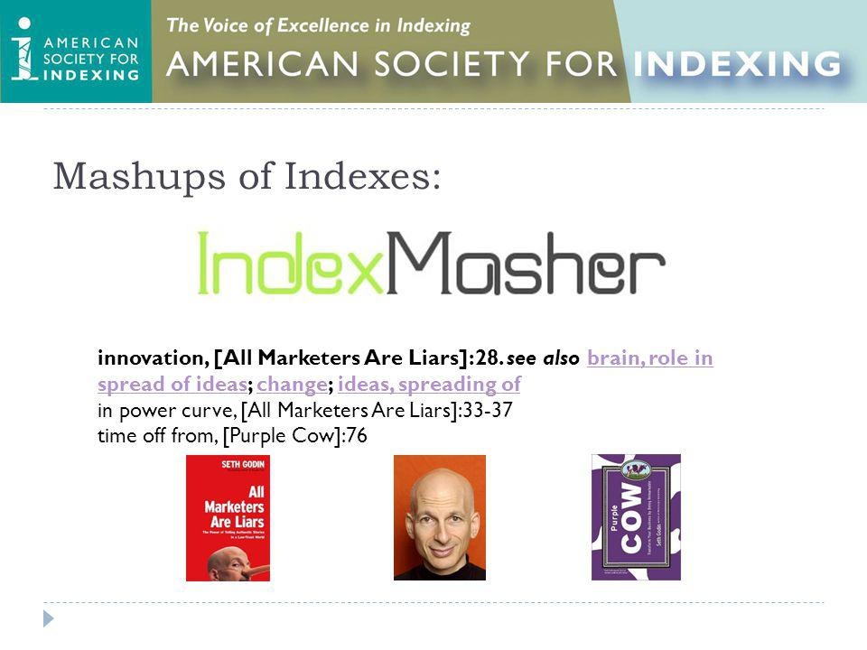 Mashups of Indexes: innovation, [All Marketers Are Liars]:28. see also brain, role in spread of ideas; change; ideas, spreading ofbrain, role in sprea