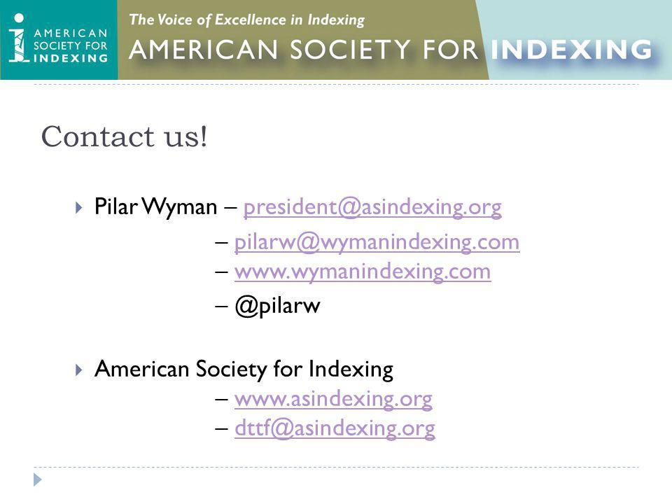 Contact us! Pilar Wyman – president@asindexing.orgpresident@asindexing.org – pilarw@wymanindexing.com – www.wymanindexing.compilarw@wymanindexing.comw