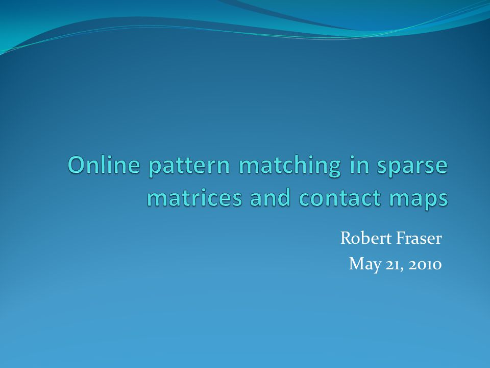 Outline Contact Maps Pattern Matching in Matrices Adaptive Analysis Experimental Results Conclusions, Future Work