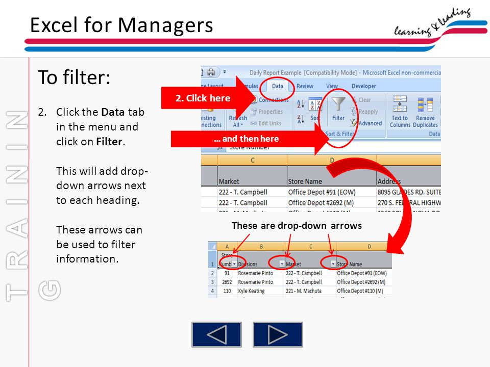 Excel for Managers To filter: 2.Click the Data tab in the menu and click on Filter. This will add drop- down arrows next to each heading. These arrows