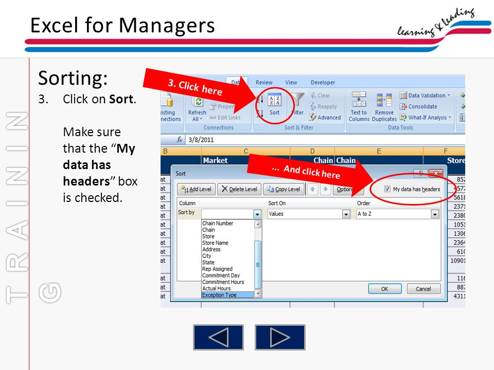 Excel for Managers Sorting: 3.Click on Sort. Make sure that the My data has headers box is checked. 3. Click here... And click here