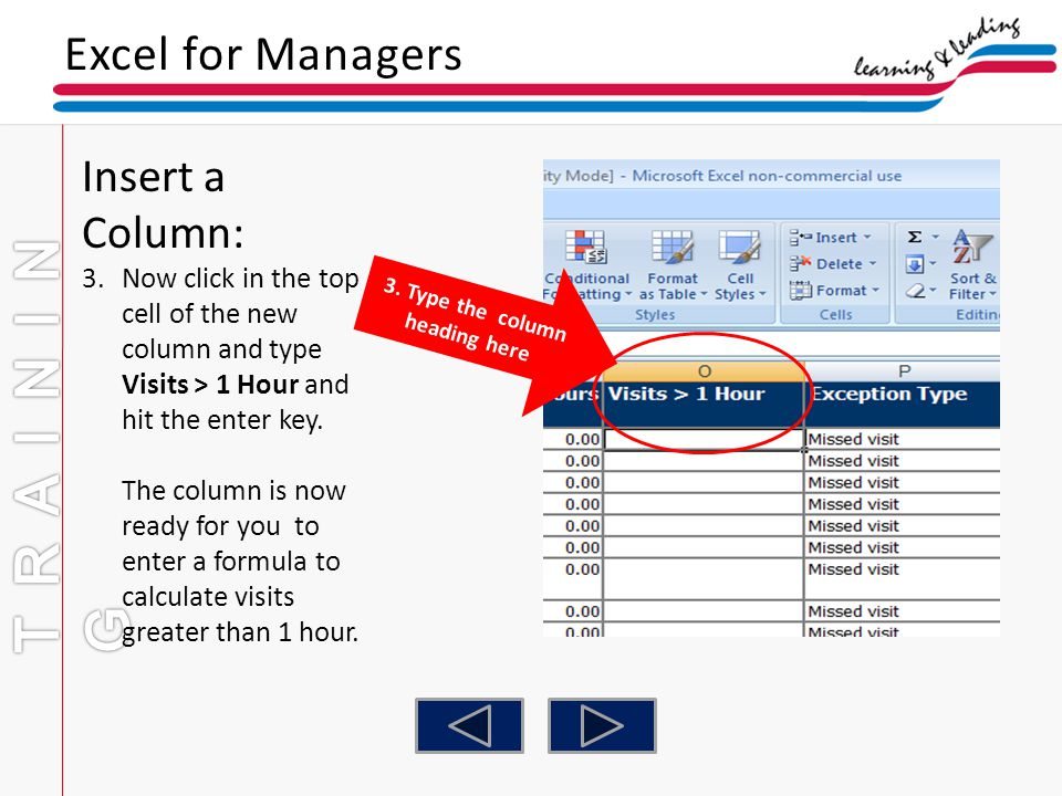 Excel for Managers Insert a Column: 3.Now click in the top cell of the new column and type Visits > 1 Hour and hit the enter key. The column is now re