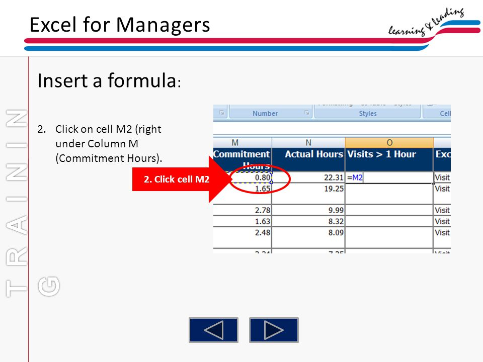 Excel for Managers Insert a formula : 2.Click on cell M2 (right under Column M (Commitment Hours). 2. Click cell M2