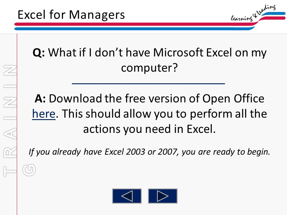 Q: What if I dont have Microsoft Excel on my computer? A: Download the free version of Open Office here. This should allow you to perform all the acti