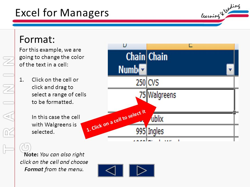 Excel for Managers Format: For this example, we are going to change the color of the text in a cell: 1.Click on the cell or click and drag to select a