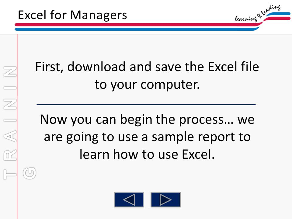 Excel for Managers First, download and save the Excel file to your computer. Now you can begin the process… we are going to use a sample report to lea