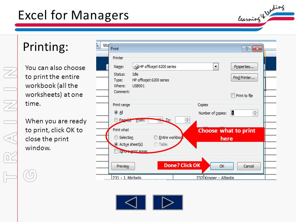 Excel for Managers Printing: You can also choose to print the entire workbook (all the worksheets) at one time. When you are ready to print, click OK