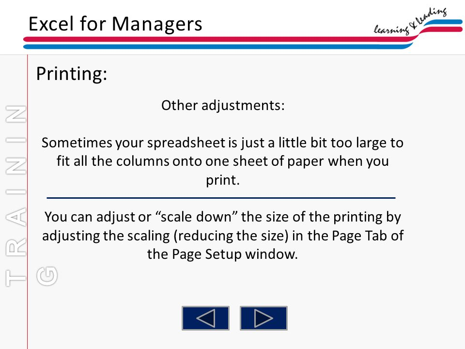 Excel for Managers Printing: Other adjustments: Sometimes your spreadsheet is just a little bit too large to fit all the columns onto one sheet of pap