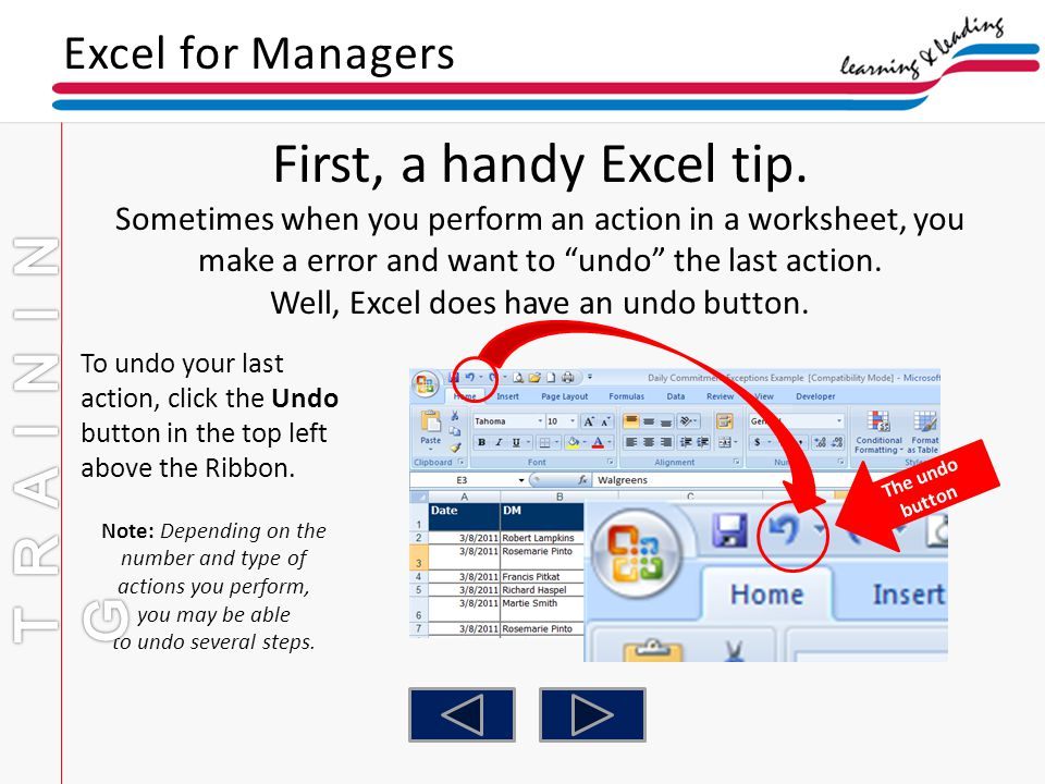 To undo your last action, click the Undo button in the top left above the Ribbon. Note: Depending on the number and type of actions you perform, you m
