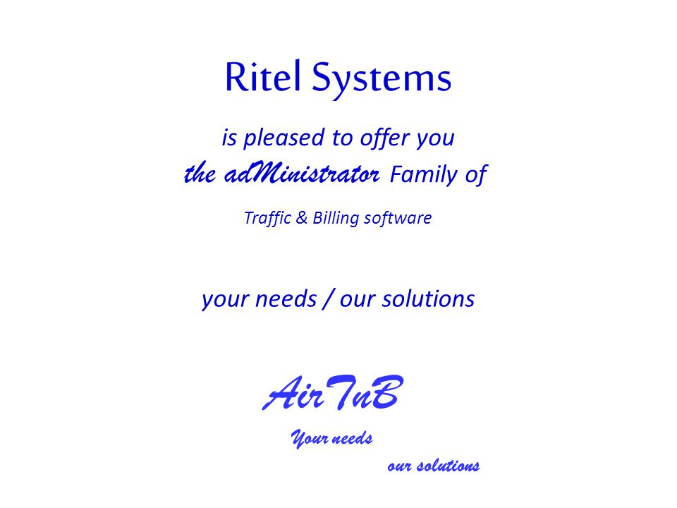 your needs / our solutions is pleased to offer you the adMinistrator Family of Traffic & Billing software AirTnB Your needs our solutions