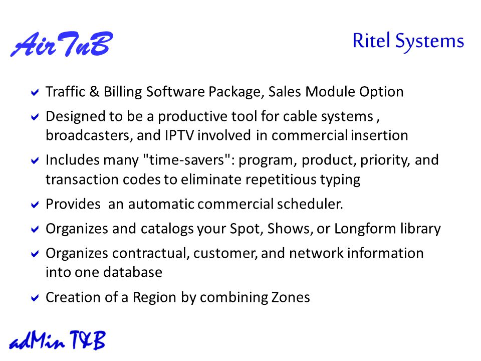 Traffic & Billing Software Package, Sales Module Option Designed to be a productive tool for cable systems, broadcasters, and IPTV involved in commercial insertion Includes many time-savers : program, product, priority, and transaction codes to eliminate repetitious typing Provides an automatic commercial scheduler.