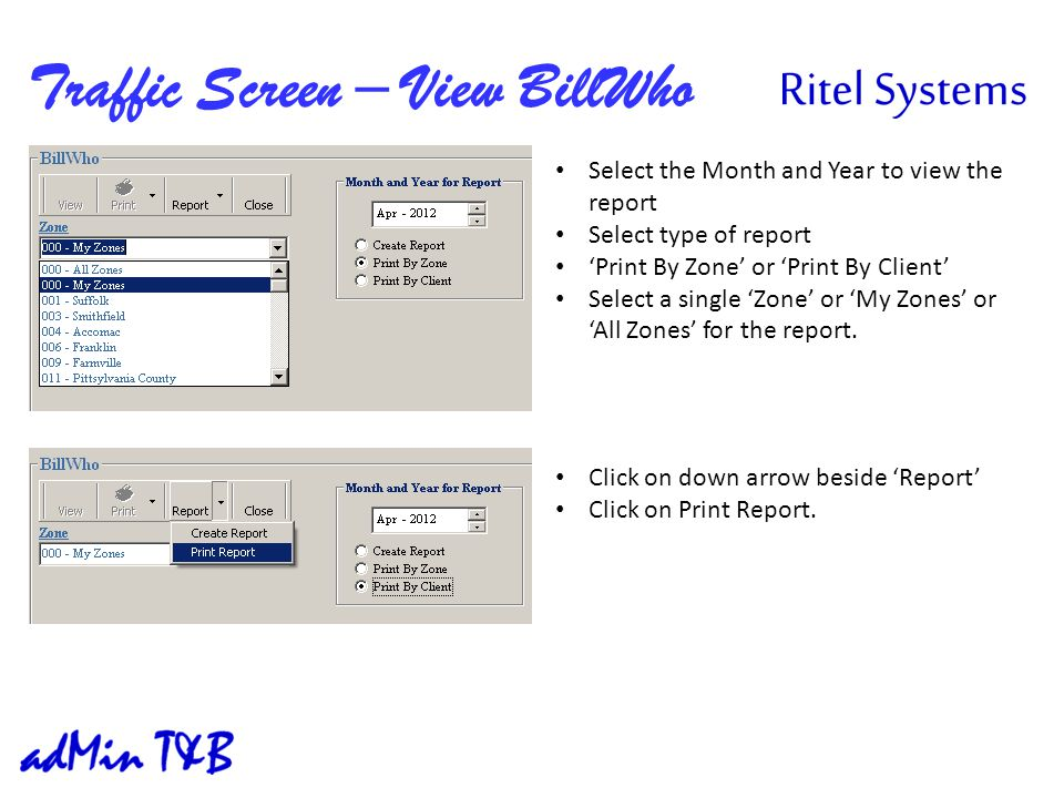 Traffic Screen – View BillWho Select the Month and Year to view the report Select type of report Print By Zone or Print By Client Select a single Zone or My Zones or All Zones for the report.