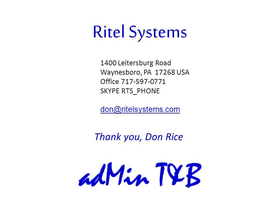 1400 Leitersburg Road Waynesboro, PA 17268 USA Office 717-597-0771 SKYPE RTS_PHONE don@ritelsystems.com Thank you, Don Rice