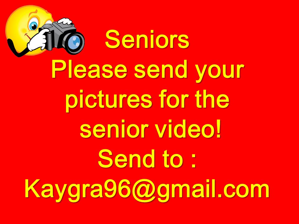 Seniors Please send your pictures for the senior video! Send to : Kaygra96@gmail.com