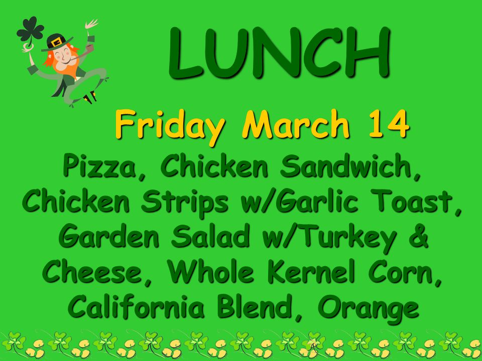 BREAKFAST Monday, March 17 7:30-8:00 Available Daily: Cheese Grits, Cereal & Toast, Orange Juice, Grab–N-Go Bags, Choice of Milk French Toast