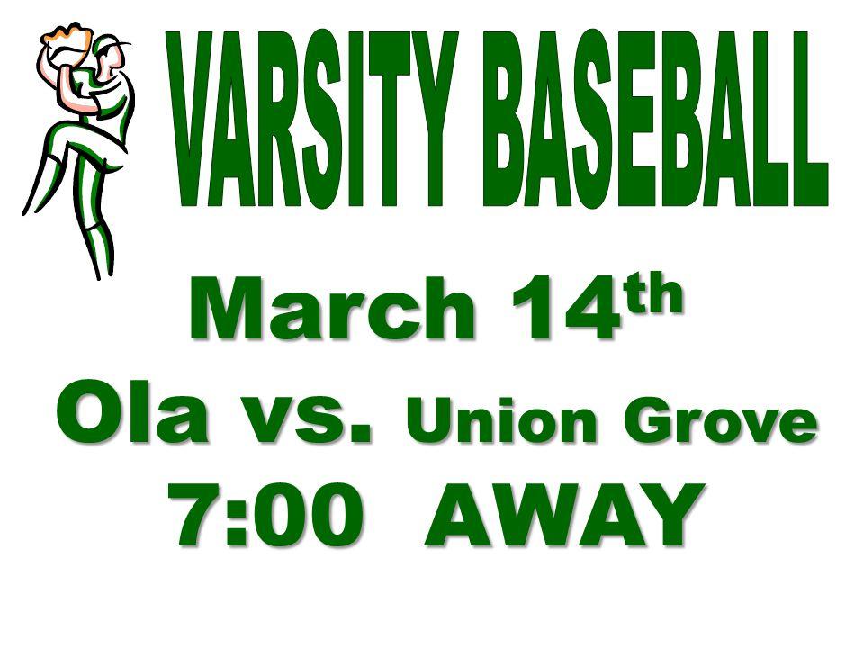 March 14 th Ola vs. Union Grove 7:00 AWAY