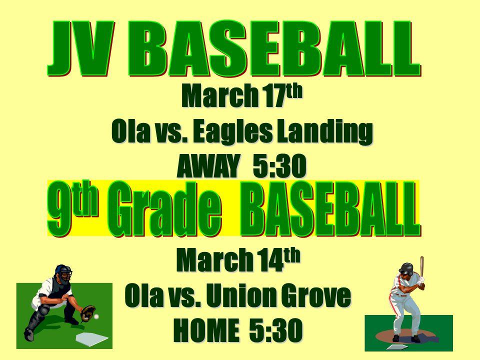 March 17 th Ola vs. Eagles Landing AWAY 5:30 March 14 th Ola vs. Union Grove HOME 5:30