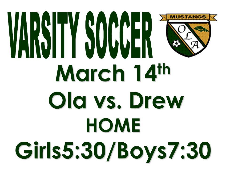 March 14 th Ola vs. Drew HOME Girls5:30/Boys7:30