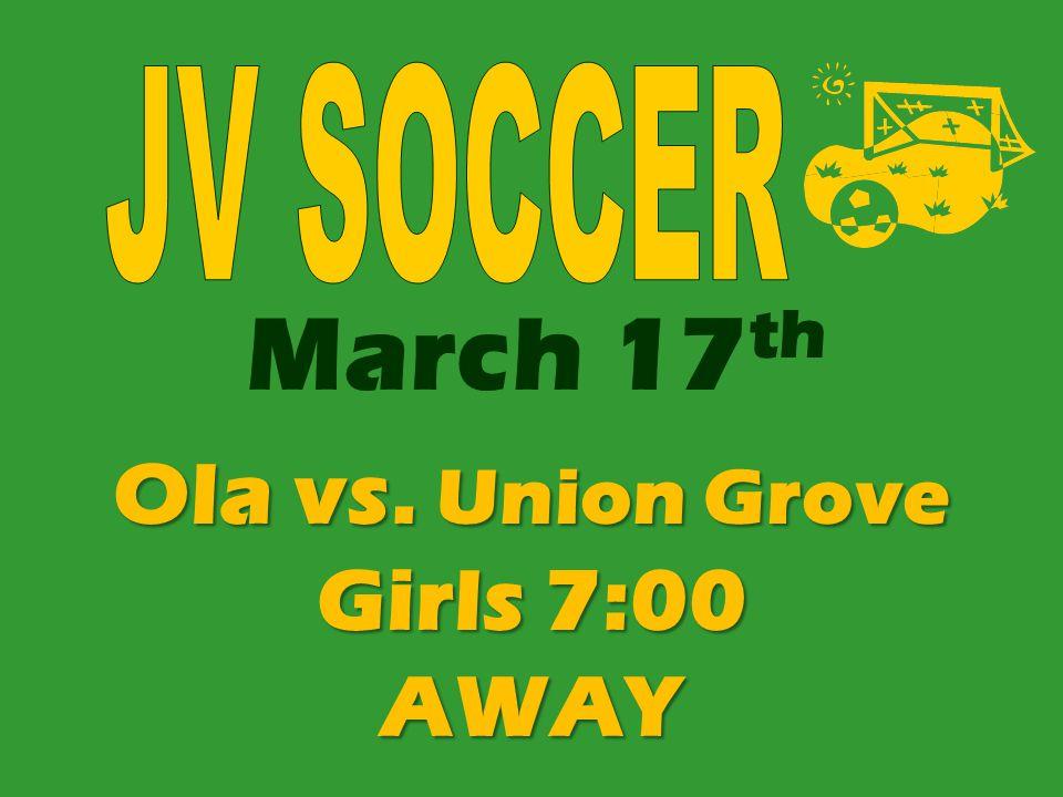 March 17 th Ola vs. Union Grove Girls 7:00 AWAY