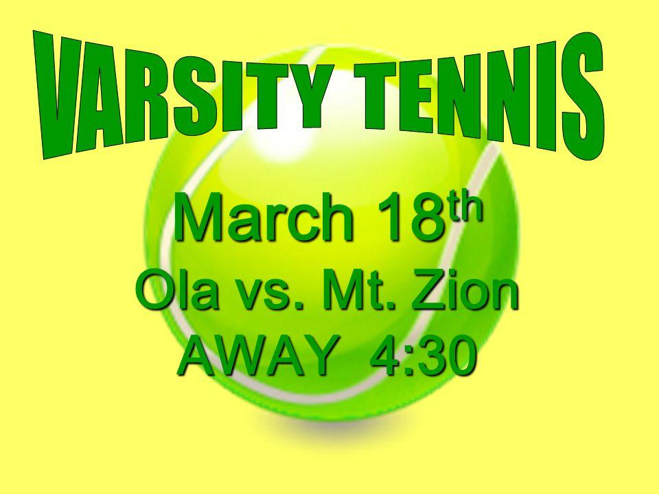 March 18 th Ola vs. Mt. Zion AWAY 4:30