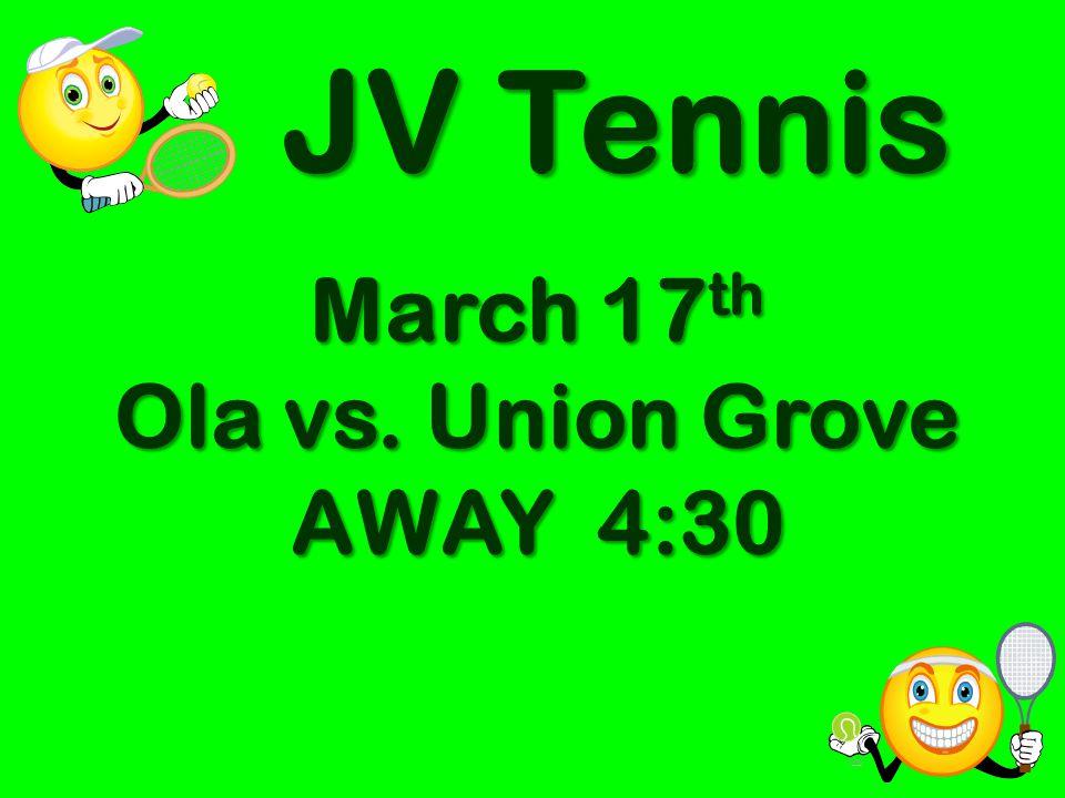 March 17 th Ola vs. Union Grove AWAY 4:30 JV Tennis